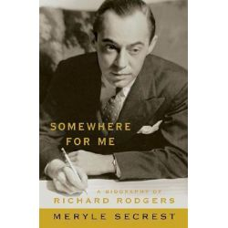 Somewhere for Me - A Biography of Richard Rodgers, A Biography of Richard Rodgers by Meryle Secrest | 9781557835819 | Booktopia