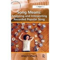 Song Means, Analysing and Interpreting Recorded Popular Song by Professor Allan F. Moore | 9781409428640 | Booktopia Pozostałe