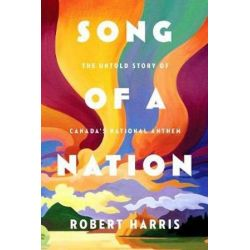 Song Of A Nation, The Extraordinary Life and Times of Calixa Lavallee, the Man Who Wrote 'O Canada' by Robert Harris | 9780771050923 | Booktopia
