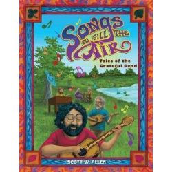 Songs to Fill the Air, Tales of the Grateful Dead by Scott W Allen | 9781478791287 | Booktopia