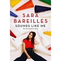 Sounds Like Me, My Life (So Far) in Song by Sara Bareilles | 9781476727776 | Booktopia Biografie, wspomnienia