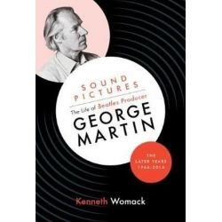 Sound Pictures, the Life of Beatles Producer George Martin, the Later Years, 1966-2016 by Kenneth Womack | 9781903360262 | Booktopia Pozostałe