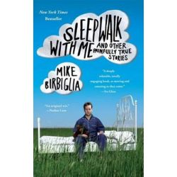 Sleepwalk with Me, and Other Painfully True Stories by Mike Birbiglia | 9781439158005 | Booktopia