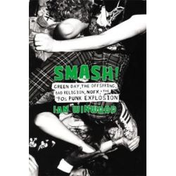 Smash!, Green Day, The Offspring, Bad Religion, NOFX, and the '90s Punk Explosion by Ian Winwood | 9780306902741 | Booktopia