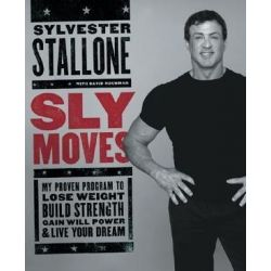Sly Moves, Stay Fit, Eat Right, And Unleash The Champion Within You by Sylvester Stallone | 9780060737870 | Booktopia Biografie, wspomnienia