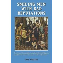 Smiling Men with Bad Reputations, The Story of the Incredible String Band, Robin Williamson and Mike Heron and a Consumer's Guide to Their Music by Paul Norbury | 9781786239242 | Booktopia Biografie, wspomnienia