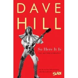 So Here It Is, How the Boy From Wolverhampton Rocked the World With Slade by Dave Hill | 9781783524204 | Booktopia