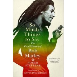 So Much Things to Say, The Oral History of Bob Marley by Roger Steffens | 9780393058451 | Booktopia Biografie, wspomnienia
