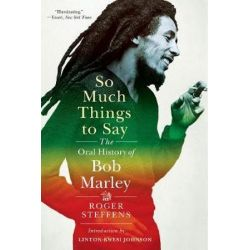 So Much Things to Say, The Oral History of Bob Marley by Roger Steffans | 9780393355925 | Booktopia Biografie, wspomnienia