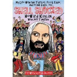 Shell Shocked, My Life with the Turtles, Flo and Eddie, and Frank Zappa, Etc... by Howard Kaylan | 9781617808463 | Booktopia Biografie, wspomnienia