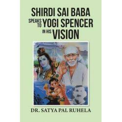 Shirdi Sai Baba Speaks to Yogi Spencer in His Vision by Dr Satya Pal Ruhela   9781482839562   Booktopia
