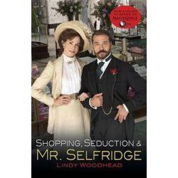Shopping, Seduction & Mr. Selfridge by Lindy Woodhead | 9780812985047 | Booktopia Biografie, wspomnienia