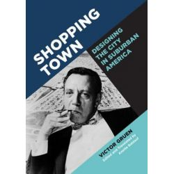 Shopping Town, Designing the City in Suburban America by Victor Gruen | 9781517902100 | Booktopia