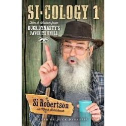 Si-Cology 1, Tales and Wisdom from Duck Dynasty S Favorite Uncle by Si Robertson | 9781476745404 | Booktopia