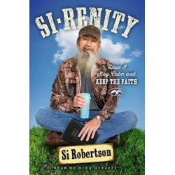Si-Renity, How I Stay Calm and Keep the Faith by Si Robertson | 9781501135460 | Booktopia Biografie, wspomnienia