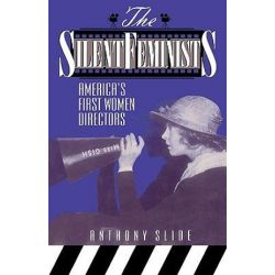 Silent Feminists, America's First Women Directors by Anthony Slide | 9780810830530 | Booktopia Pozostałe