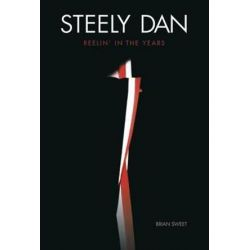 Steely Dan, Reelin' in the Years by Brian Sweet | 9781783056231 | Booktopia Biografie, wspomnienia