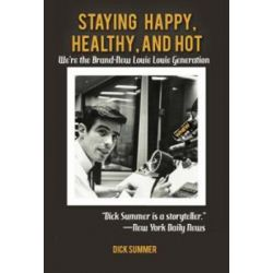 Staying Happy, Healthy, and Hot, We're the Brand-New Louie Louie Generation by Dick Summer | 9781475955613 | Booktopia Biografie, wspomnienia