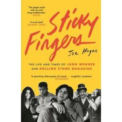 Sticky Fingers, The Life and Times of Jann Wenner and Rolling Stone Magazine by Joe Hagan   9781782115939   Booktopia Biografie, wspomnienia