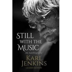 Still with the Music, My Autobiography by Karl Jenkins | 9781783961375 | Booktopia Biografie, wspomnienia