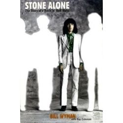 Stone Alone, The Story of a Rock 'n' Roll Band by Bill Wyman | 9780306807831 | Booktopia Biografie, wspomnienia