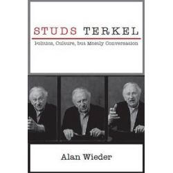 Studs Terkel, Politics, Culture, but Mostly Conversation by Alan Wieder | 9781583675946 | Booktopia Pozostałe