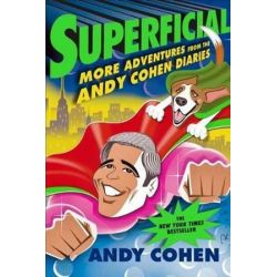 Superflicial : Andy Cohen Diaries, More Adventures from the Andy Cohen Diaries by Andy Cohen | 9781250145710 | Booktopia