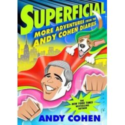 Superficial, More Adventures from the Andy Cohen Diaries by Andy Cohen | 9781250116482 | Booktopia