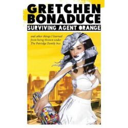 Surviving Agent Orange, And Other Things I Learned From Being Thrown Under the Partridge Family Bus by Gretchen Bonaduce | 9781945572852 | Booktopia Pozostałe