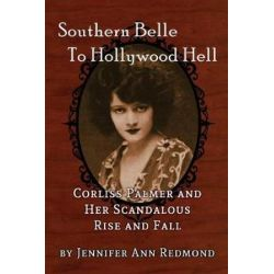 Southern Belle to Hollywood Hell, Corliss Palmer and Her Scandalous Rise and Fall by Jennifer Redmond | 9781629333410 | Booktopia Biografie, wspomnienia