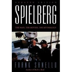 Spielberg : The Man, the Movies, the Mythology, The Man, the Movies, the Mythology by Frank Sanello | 9780878331482 | Booktopia Pozostałe