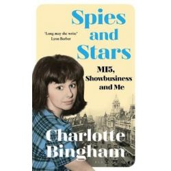 Spies and Stars, MI5, Showbusiness and Me by Charlotte Bingham | 9781526608680 | Booktopia Biografie, wspomnienia