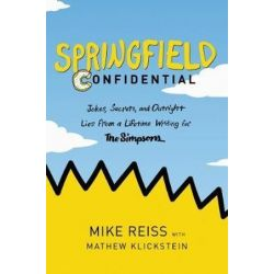 Springfield Confidential, Jokes, Secrets, and Outright Lies from a Lifetime Writing for the Simpsons by Mike Reiss | 9780062748034 | Booktopia