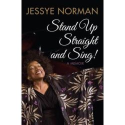 Stand Up Straight and Sing by Jessye Norman | 9781849546850 | Booktopia Biografie, wspomnienia