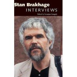 Stan Brakhage, Interviews by Suranjan Ganguly | 9781496810694 | Booktopia Pozostałe