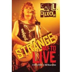 Strange Way to Live, A Story of Rock 'n' Roll Resurrection by Carl Dixon | 9781459728530 | Booktopia Biografie, wspomnienia