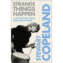 Strange Things Happen, A Life with the Police, Polo and Pygmies by Stewart Copeland | 9780007339402 | Booktopia Biografie, wspomnienia