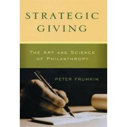 Strategic Giving, The Art and Science of Philanthropy by Peter Frumkin | 9780226266268 | Booktopia Biografie, wspomnienia