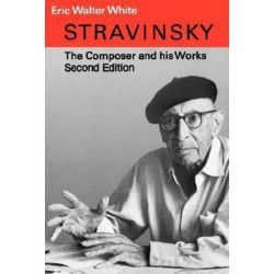 Stravinsky, The Composer and His Works by Eric Walter White | 9780520039858 | Booktopia