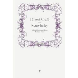 Stravinsky, Selected Correspondence Volume 3 by Robert Craft | 9780571247516 | Booktopia