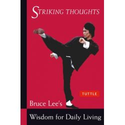 Striking Thoughts: Bruce Lee's Wisdom for Daily Living, Bruce Lee's Wisdom for Daily Living by John Little | 9780804834711 | Booktopia Biografie, wspomnienia