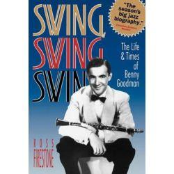 Swing, Swing, Swing, The Life & Times of Benny Goodman by Ross Firestone | 9780393311686 | Booktopia