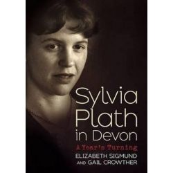 Sylvia Plath in Devon, A Year's Turning by Elizabeth Sigmund | 9781781554371 | Booktopia
