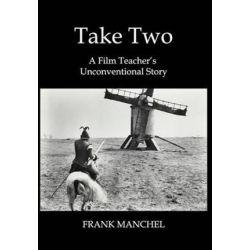 Take Two, A Film Teacher's Unconventional Story by Frank Manchel | 9780997496284 | Booktopia Biografie, wspomnienia