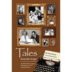 Tales from the Script - The Behind-The-Camera Adventures of a TV Comedy Writer by Gene Perret | 9781593935290 | Booktopia Pozostałe