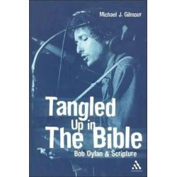 Tangled Up in the Bible, Bob Dylan & Scripture by Michael J. Gilmour | 9780826416025 | Booktopia Biografie, wspomnienia