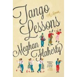 Tango Lessons, A Memoir by Meghan Flaherty | 9780544980709 | Booktopia Biografie, wspomnienia