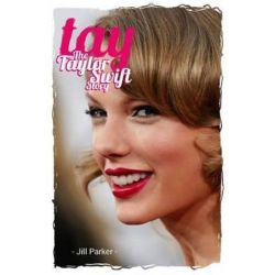Taylor Swift Biography, Tay - The Taylor Swift Story by Jill Parker | 9781938591310 | Booktopia