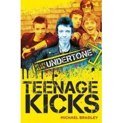 Teenage Kicks, My Life as an Undertone by Michael Bradley | 9781785581809 | Booktopia