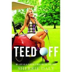 Teed Off, My Life as a Player's Wife on the PGA Tour by Sherrie Daly   9781451611311   Booktopia